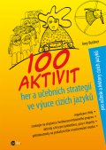 100 aktivit, her a učebních strategií ve výuce cizích jazyků Praktické návody, jak zpříjemnit výuku studentům i sobě